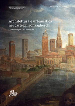 copertina di Architettura e urbanistica nei carteggi gonzagheschi