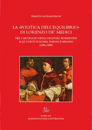 copertina di La «politica dell'equilibrio» di Lorenzo de' Medici nel carteggio degli oratori fiorentini alle corti di Roma, Napoli e Milano (1486-1489)