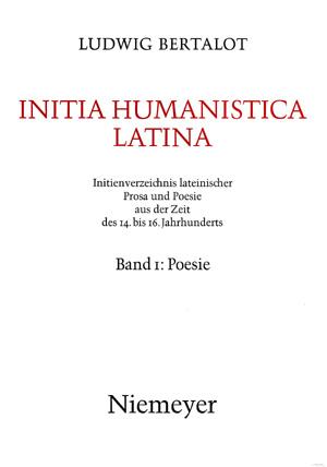 copertina di Initia Humanistica latina. Initienverzeichnis lateinischer Prosa und Poesie aus der Zeit des 14. bis 16. Jahrunderts. I